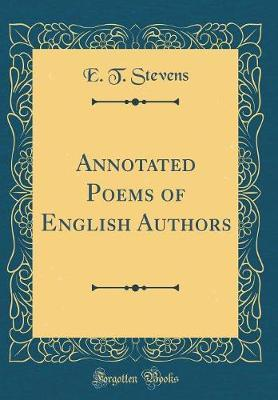 Annotated Poems of English Authors (Classic Reprint) by E T Stevens