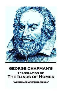 The Iliads of Homer by George Chapman by George Chapman image