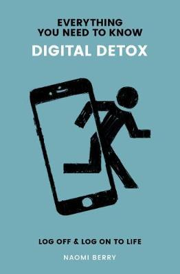 Everything You Need to Know: Digital Detox by Naomi Berry
