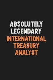 Absolutely Legendary International Treasury Analyst by Camila Cooper image