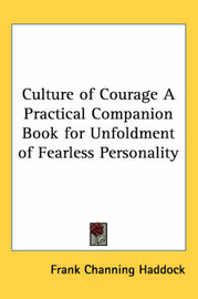 Culture of Courage A Practical Companion Book for Unfoldment of Fearless Personality by Frank Channing Haddock image