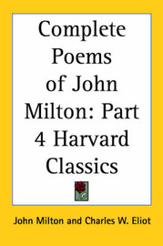 Complete Poems of John Milton: Vol. 4 Harvard Classics (1909) by John Milton