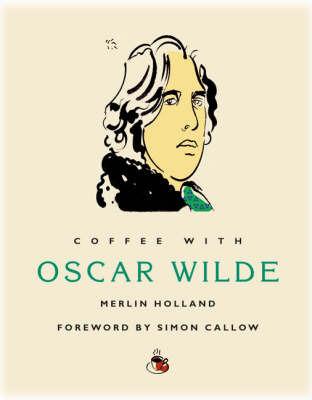 Coffee with Oscar Wilde by Merlin Holland