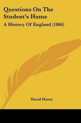 Questions On The Student's Hume: A History Of England (1866) by David Hume