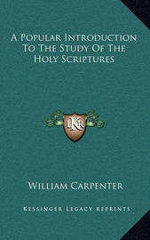A Popular Introduction to the Study of the Holy Scriptures by William Carpenter