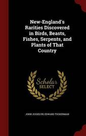 New-England's Rarities Discovered in Birds, Beasts, Fishes, Serpents, and Plants of That Country by John Josselyn image