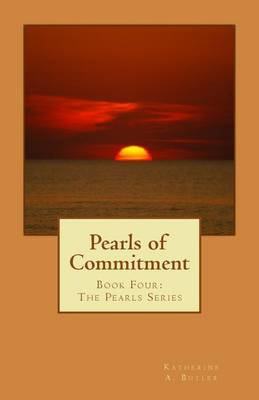 Pearls of Commitment: Book Four: The Pearls Series by Katherine A Butler image