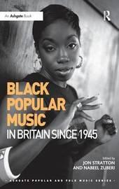 Black Popular Music in Britain Since 1945 by Jon Stratton