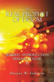 The Real Prophet of Doom (Kismet) - Introduction - Pendulum Flow - II by Dwayne W Anderson