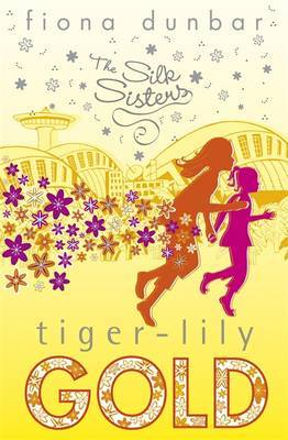 The Silk Sisters: Tiger-lily Gold by Fiona Dunbar