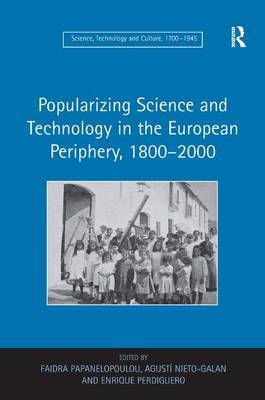 Popularizing Science and Technology in the European Periphery, 1800-2000 by Faidra Papanelopoulou image