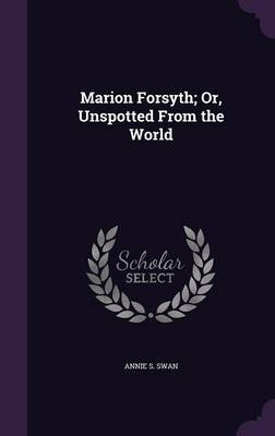 Marion Forsyth; Or, Unspotted from the World by Annie S Swan image