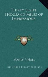 Thirty Eight Thousand Miles of Impressions by Manly P. Hall