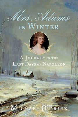 Mrs. Adams in Winter: A Journey in the Last Days of Napoleon by Michael O'Brien image