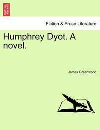 Humphrey Dyot. a Novel. Vol. II. by James Greenwood