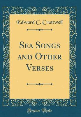 Sea Songs and Other Verses (Classic Reprint) by Edward C Cruttwell image