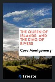 The Queen of Islands, and the King of Rivers by Cora Montgomery image