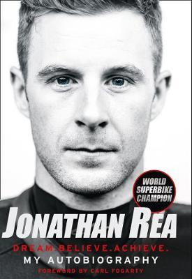 Dream. Believe. Achieve. My Autobiography by Jonathan Rea image