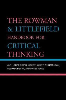 The Rowman & Littlefield Handbook for Critical Thinking by Noel Hendrickson