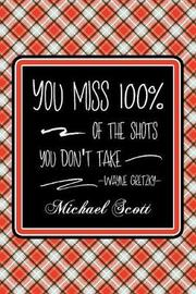 You Miss 100% Of The Shots You Don't Take -Wayne Gretzky- Michael Scott by Quillybee Publications image