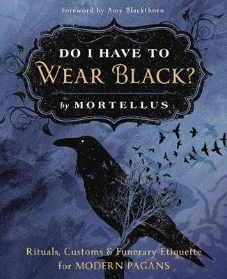 Do I Have to Wear Black? by Mortellus Mortellus