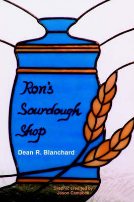 Ron's Sourdough Shop by Dean R. Blanchard