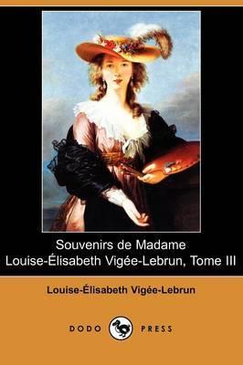 Souvenirs De Madame Louise-Elisabeth Vigee-Lebrun, Tome III (Dodo Press) by Louise-Elisabeth Vigee Lebrun image