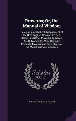 Proverbs; Or, the Manual of Wisdom by William Fordyce Mavor image