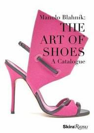 Manolo: The Art of Shoes by Cristina Carrillo De Albornoz Fisac