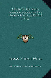A History of Paper-Manufacturing in the United States, 1690-1916 (1916) by Lyman Horace Weeks
