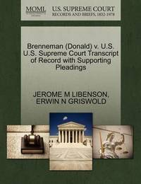 Brenneman (Donald) V. U.S. U.S. Supreme Court Transcript of Record with Supporting Pleadings by Jerome M Libenson