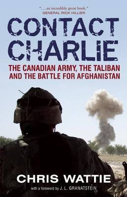 Contact Charlie: The Canadian Army, the Taliban, and the Battle for Afghanistan by Chris Wattie image