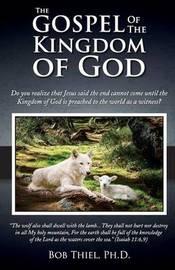 The Gospel of the Kingdom of God by Bob Thiel Ph D