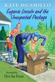 Eugenia Lincoln and the Unexpected Package: Tales from Deckawoo Drive, Volume Four by Kate DiCamillo
