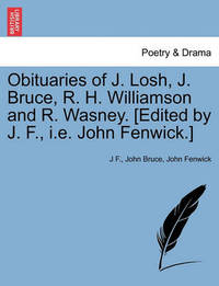 Obituaries of J. Losh, J. Bruce, R. H. Williamson and R. Wasney. [edited by J. F., i.e. John Fenwick.] by J F