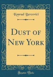 Dust of New York (Classic Reprint) by Konrad Bercovici image