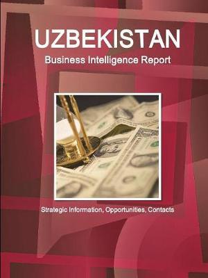 Uzbekistan Business Intelligence Report - Strategic Information, Opportunities, Contacts by Inc Ibp image