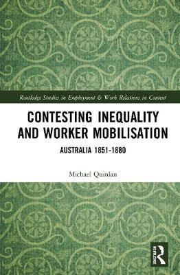 Contesting Inequality and Worker Mobilisation by Michael G. Quinlan