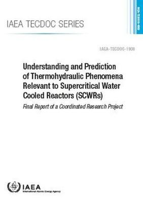 Understanding and Prediction of Thermohydraulic Phenomena Relevant to Supercritical Water Cooled Reactors (SCWRs) by Iaea