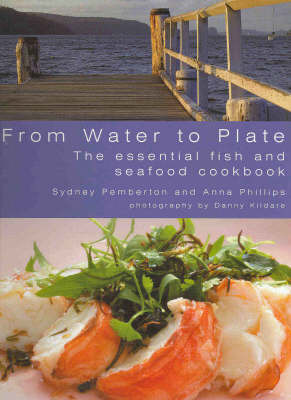 From Water to Plate: The Essential Fish and Seafood Cookbook by Sydney Pemberton image