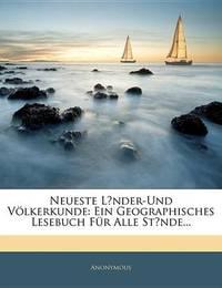 Neueste L?nder-Und Vlkerkunde: Ein Geographisches Lesebuch Fr Alle St?nde... by * Anonymous image