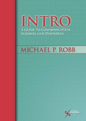 Intro: A Guide to Communication Sciences and Disorders by Michael P Robb image