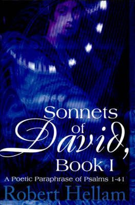 Sonnets of David, Book I: A Poetic Paraphrase of Psalms 1-41 by Robert Hellam
