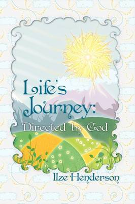 Life's Journey, Directed by God by Ilze Henderson