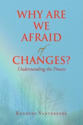 Why Are We Afraid of Changes? by Kennedy Vanterpool