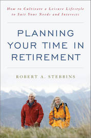 Planning Your Time in Retirement by Robert A Stebbins