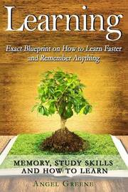 Learning: Exact Blueprint on How to Learn Faster and Remember Anything - Memory, Study Skills & How to Learn by Angel Greene image