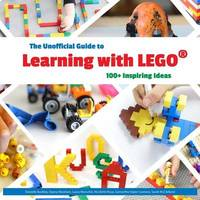 The Unofficial Guide to Learning with Lego(r) by Dayna Abraham Danielle Buckley