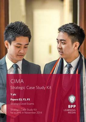 CIMA Strategic Level Case Study Kit (Papers E3, F3 & P3): Papers E3, F3 and P3 strategic level exams by BPP Learning Media