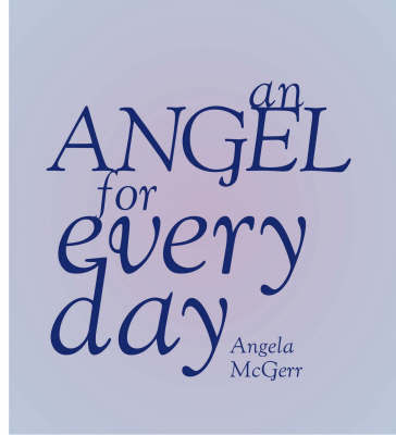 An Angel for Every Day by Angela McGerr